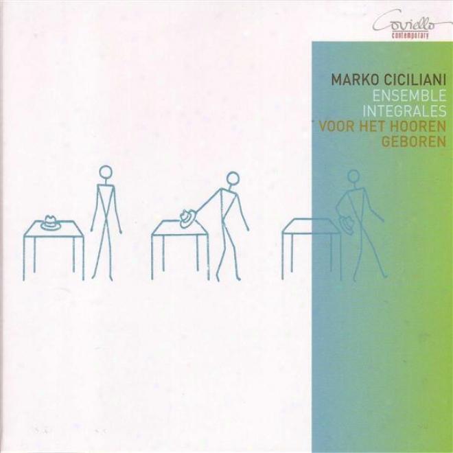Ciciliani, M.: Voor Het Hooren Geboren / Korperklang / Signboard-billboard / Gartenmusik (ensemble Integrales)