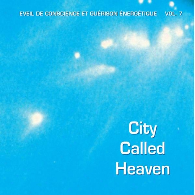 City Called Heaven - Éveil De Consscience Et Guã©rison énergã©tique, Vol. 7