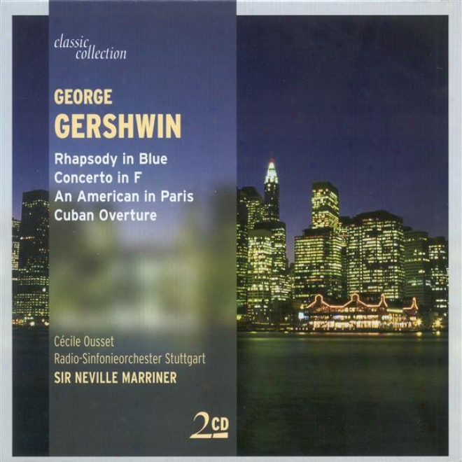 Classic Collection - Gershwin, G.: Rhapsody In Blue / Piano Concerto / Each Amrrican In Paris /  Cuban Overture / Porgy And Bess (ex