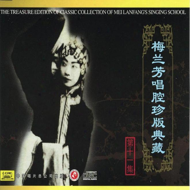 Classic Collecfion Of Mei Lanfang: Vol. 11 (mei Lanfang Chang Qiang Zhen Cang Ban Shi Yi)