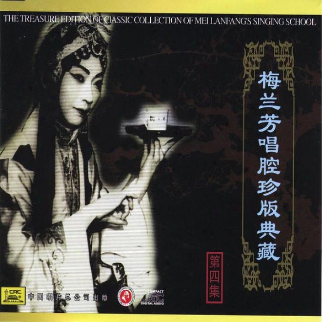 Classic Collection Of Mei Lanfang: Vol. 4 (mei Lanfang Chang Qiang Zhen Cang Ban Si)