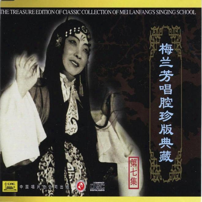 Classic Collection Of Mei Lanfang: Vol. 7 (mei Lanfang Chang Qiang Zhen Cang Ban Qi)