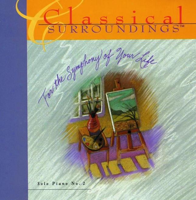 Classical Surroundings, Vol. 10: Piano Music Of Tchaikovsky, Beethoven, Granados, Mendelssohn, Chopin, Schumann, Brahms, Bach, Moz