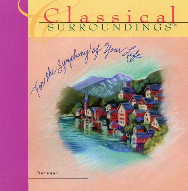 Classical Surroundinga, Vol. 14: Music Of The Baroque: Bach, Handel And Scarlatti