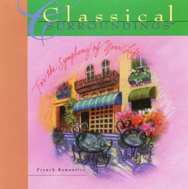 Classical Surroundings, Vol. 16: Music Of The French Romantics: Debussy, Ravel, Faure, Chopin And Tournier