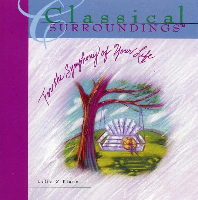 Classical Surrkundings, Vol. 4: Cello And Piano Music Of Bach, Saint-saens, Disentangle, Borodin, Debussy, Faure, Tchaikovsky, Francoeur