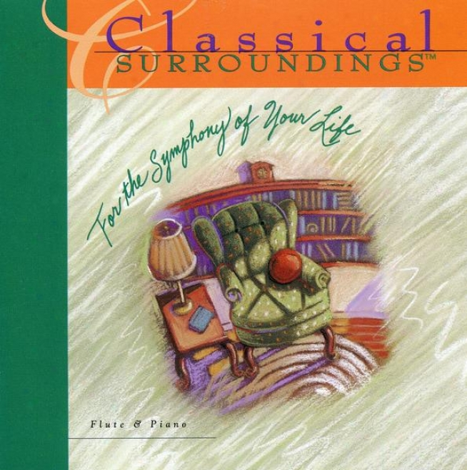 Classical Surroundings, Book 1: Flute And Piano Music Of Bach, Handel, Pachelbel, Godard, Faure And Massrnet