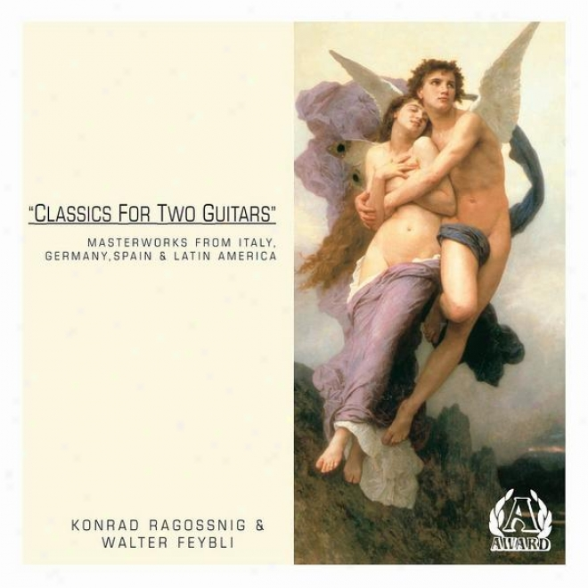 Classics Foe Two Guitaes - Masterworks From Italy, Germany, Spain & Latin America