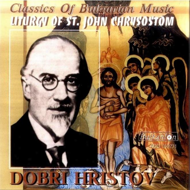Classics Of Bulgarian Melody - Liturgy Of St. John Chrysostom (liturgia Na Sv. Yoan Zlatoust)