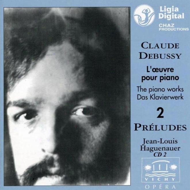 Claude Debuss,y L'oeuvre Pour Piano, The Piano Works, Das Klavierwerks, Preludes Livre Ii, Vol 2 Of 2