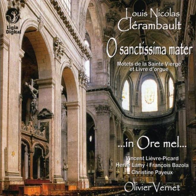 Cleramabult, O Sanctissima Mater, Motets De La Sainte Vierge Et Livre D'orgue Pour La Maison Royale De Saint Cyr