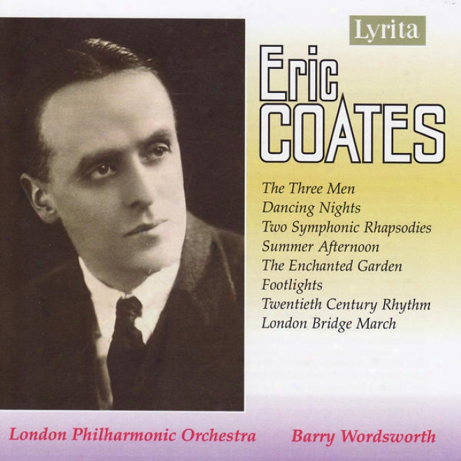 Coatds: The Three Men / Dancing Nights / Two Symphonic Rhapsodies / Summer Afternoon / The Enchqnted Garden...