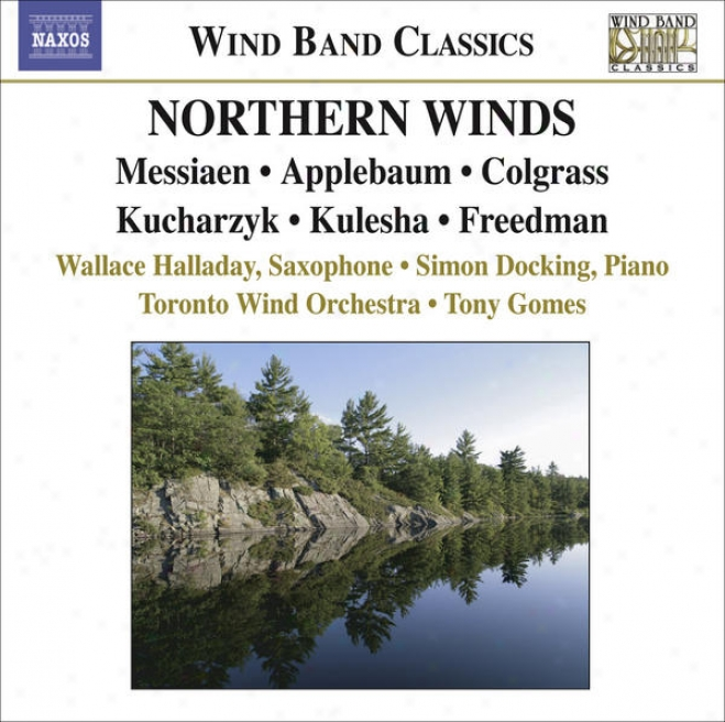Colgrase, M.: Dream Dancer / Messiaen, O.: Oiseaux Exotiques / Kucharzyk, H.: Some Assembly Required (northern Winds) (toronto Win