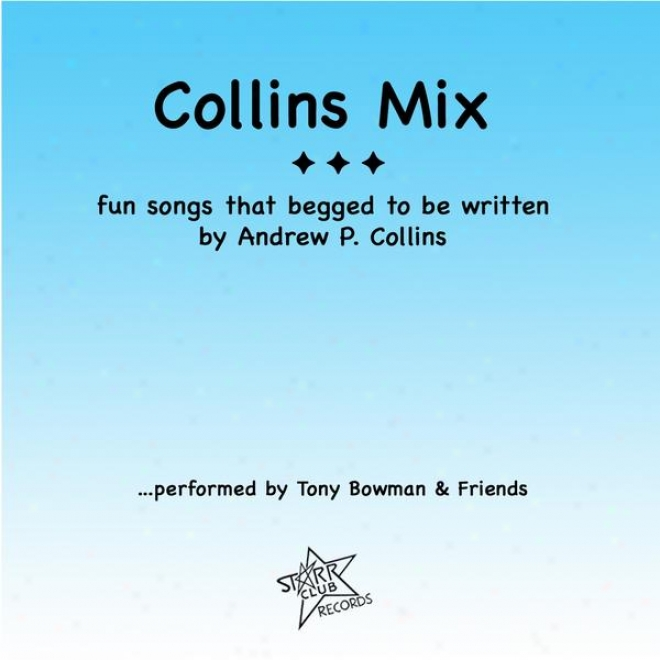 Collins Mix - F8n Songs That Begged To Be Written . . . By Andrew P. Collins
