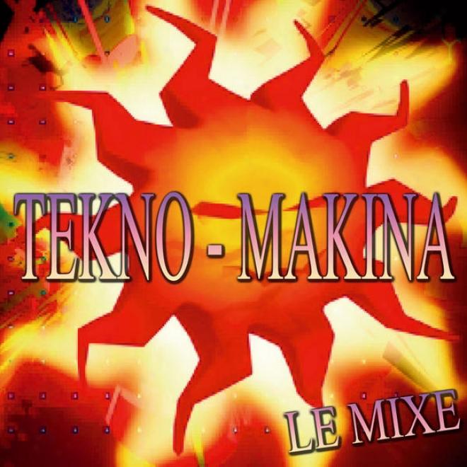 Compilation Tekno & Makina - Le Mixe(dawaxx, Cyberspace, Dj Alexis, Maximus, Etc...)