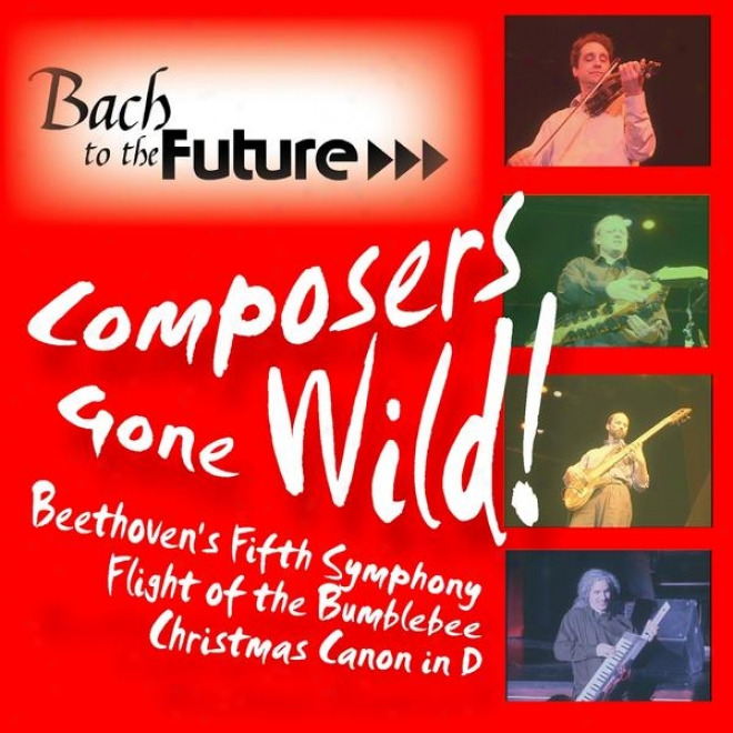 Compoqers Gone Wild: Beethoven's Fifth, Flight Of The Bumblebee, Christmas Canon In D