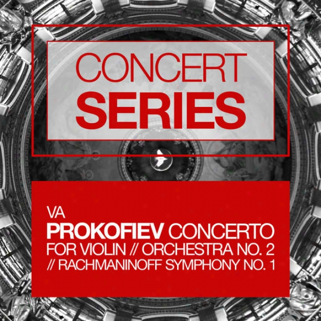 Concert Series: Prokofiev - Cocerto For Violin And Orchestra No. 2 And Rachmaninoff - Symphony None. 1