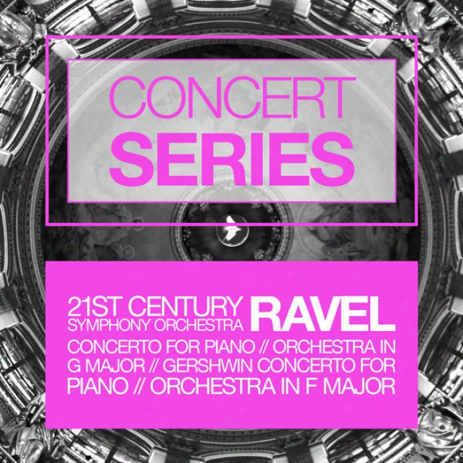 Concert Series: Ravel - Concerto For Piano And Orchestra In G Major And Gershwin - Concerto For Piano And Orchestra In F Major