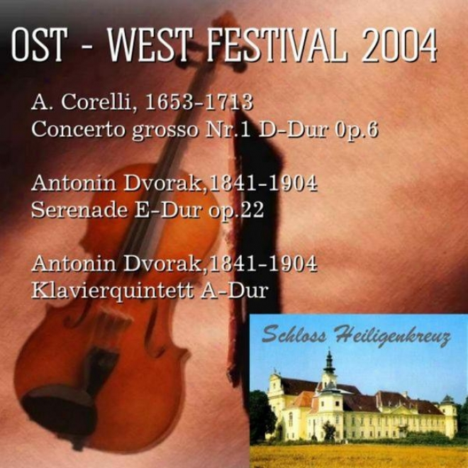 Concerts Of The East - West Festival 2004: A. Corelli, 1653-1713 Concerto Grosso Nr.1 D-dur 0p.6; Antoni Dvorak,1841-1904 Serenad