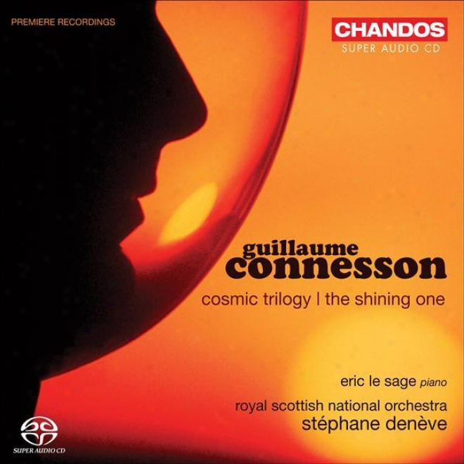 Connesson, G.: Cosmic Trilogy / The Shining One (le Sage, Royal Scottish National Orchestra, Deneve)