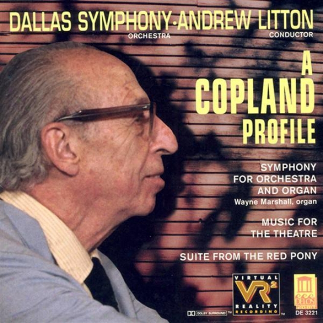 Copland, A.: Red Pony Suite (the) / Music For The Theatre Suite / Symphony For Organ And Orchestra (dallas Symphony Orchestra, Lit