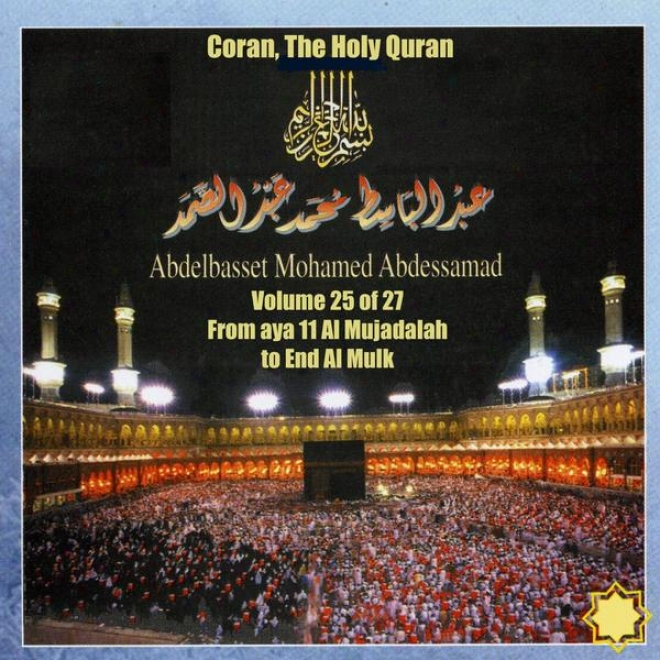 Coran, The Holy Quran Vol 25 Of 27, From Aya 11 Al Mujadalah To Conclusion Al Mulk