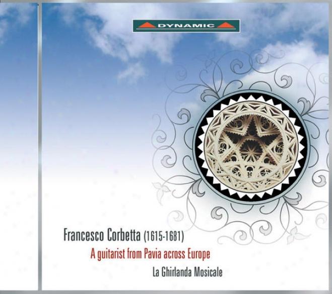 Corbetta, F.: Varii Scherzi Di Sonate / Mantovana / Sinfonia / Folia (a Guitarist From Pavia Across Europe) (la Ghirlanda Mosicale