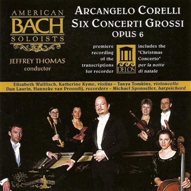 Corelli, A.: Concerti Grossi, O. 6, Nos. 1, 3, 4, 7, 8 And 12 (american Bach Soloists, Thomas)