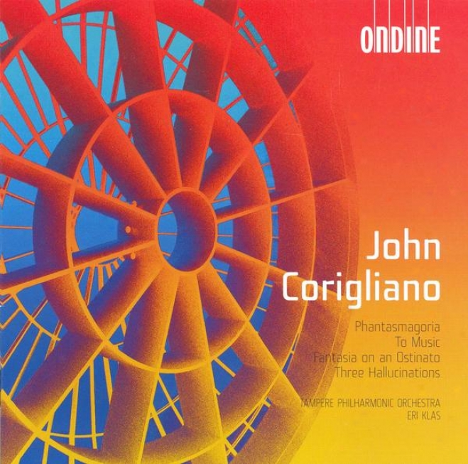 Corigliano, J.: Phantasmagoria Suite / To Melody / Fantasia On An Ostinato / 3 Hallucinations (tampere Philharmonic, Klas)