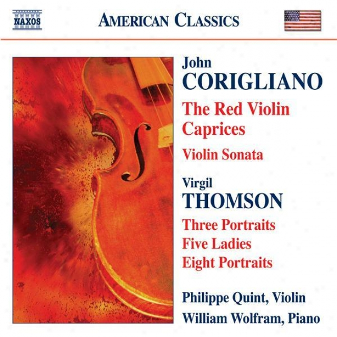 Corigliano: Red Violin Caprices (the) / Violin Sonata / Thomson, V.: 5 Ladies / Portraits (quint)