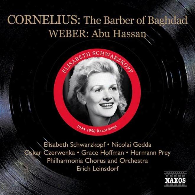 Cornelius, P.: Barber Of Bagdad (the) (schwarzkopf, Gedda, Leinsdorf) (1956) / Weber , C.m.: Abu Hassan (schwarzkopf, Witte, Ludwig