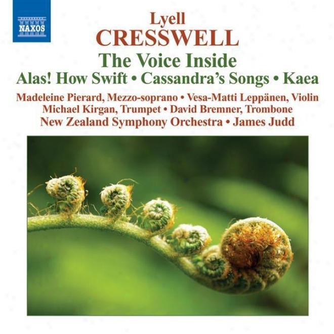 Cresswell, L.: Voice Inside (the) / Alas! How Swift / Cassandra's Songs / Kaea (pierard, Novel Zealand Symphony, Judd)