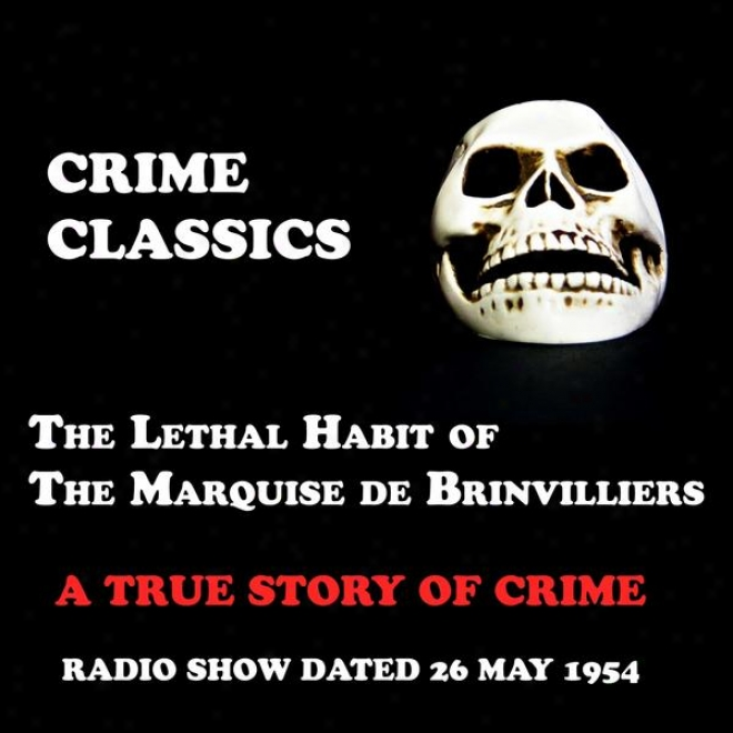 Crime Classics, A True Story Of Crime, The Lethal Habit Of The Marquise De Brinvilliers