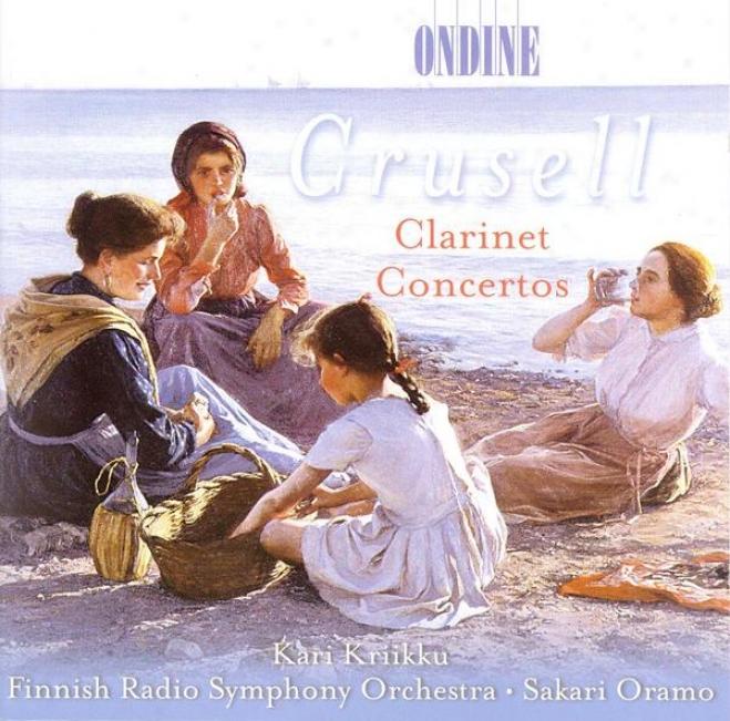 Crusell, B.h.: Clarinet Cincertos Nos. 1-3 (kriikku, Finnish Radio Symphony, Oramo)