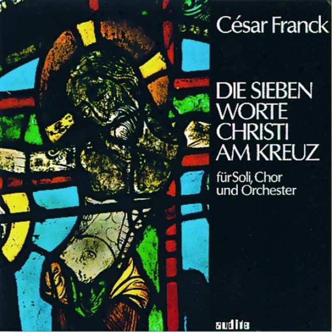 Cã©sar Franck: Die Sieben Worte Christi Am Kreuz (the Seven Words Of The Anointed At The Cross)