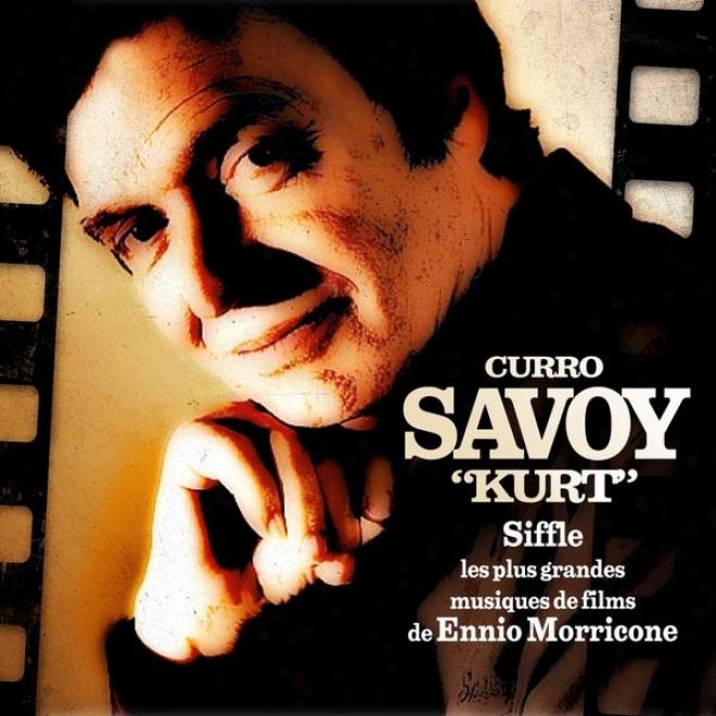 Curro Savoy Kurt Siffle Les Plus Grandes Musiques De Films De Ennio Morricone