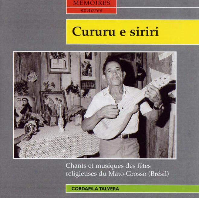 Cururu E Siriri - Chants Et Musiques Des Fãºtes Religieuses Du Mato-grosso (brã©sil)