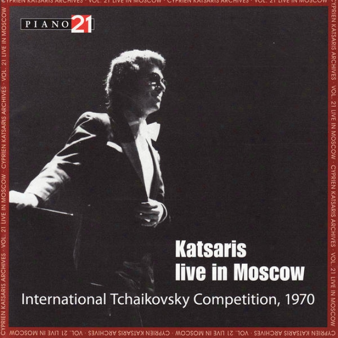 Cyprien Katsaris Archives, Vol. 21 - Live In Moscow - International Tchaikovsky Competition, 1970