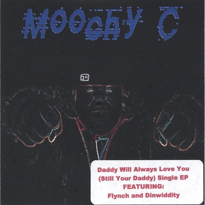 Daddy Bequeath Always Love You (still Your Daddy)single Ep Feat:denwiddity,flynch