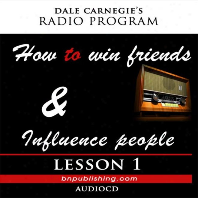 Dale Carnegie's Radio Program: How To Win Friends And Move People - Lesson 1