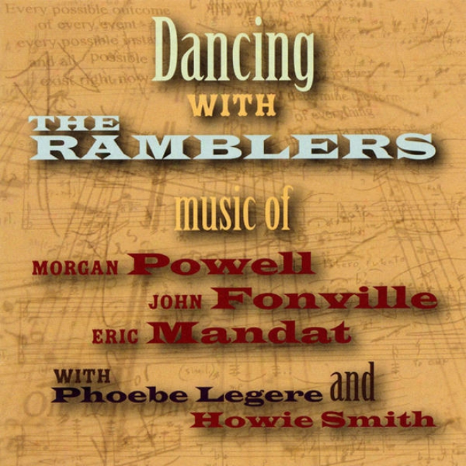 Dancing Attending The Ramblers: Music Of Morgan Powell, John Fonville, And Eric Mandat With Phoebe Legere And Howie Smith