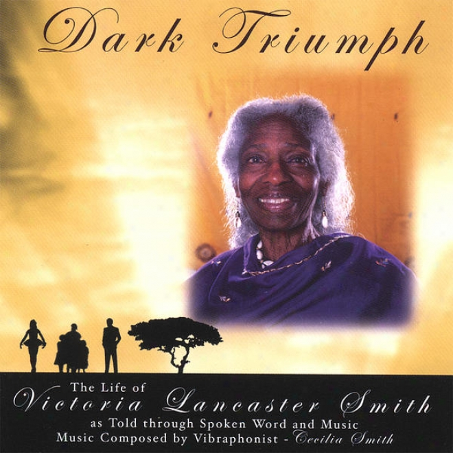 Dark Triumph-the Life Of Victoria Lancaster Smith Through Spoken Word And Music (2 Cd Set)