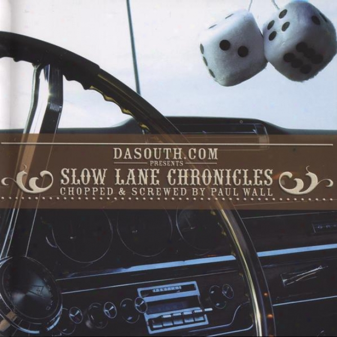 Dasouth.com Presents: Slow Lane Chronicles (chopped And Screwed By Paul Wall)