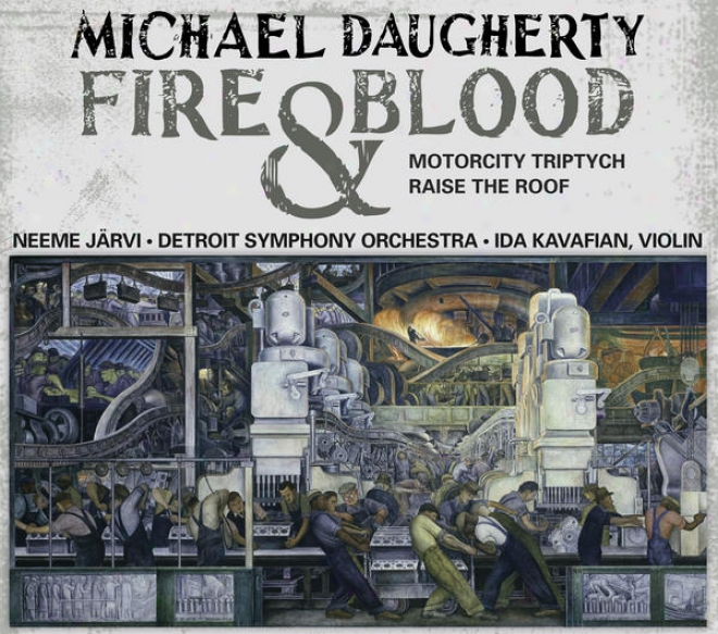 Daugherty, M.: Fire And Blood / Motorcity Triptych / Raise The Cover (kavafian, B. Jones, Detroit Symphony, N. Jarvi)
