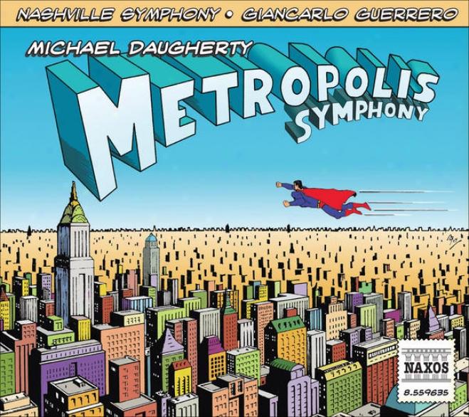 Daugberty, M.: Metropolis Symphony / Deus Ex Machina (t. Wilson, Nashville Symphony, Guerrero)