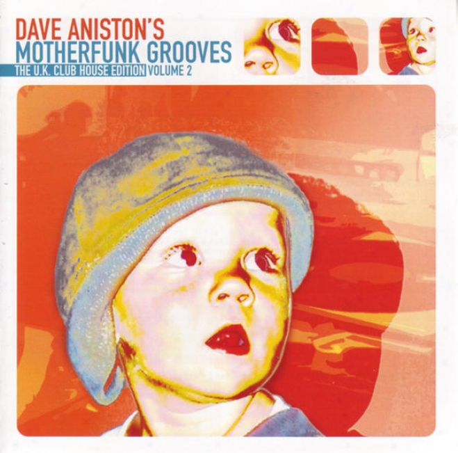 "Dave Aniston�s Motherfunk Grooves �"" The U.k. Club House Edition Convolution 2"