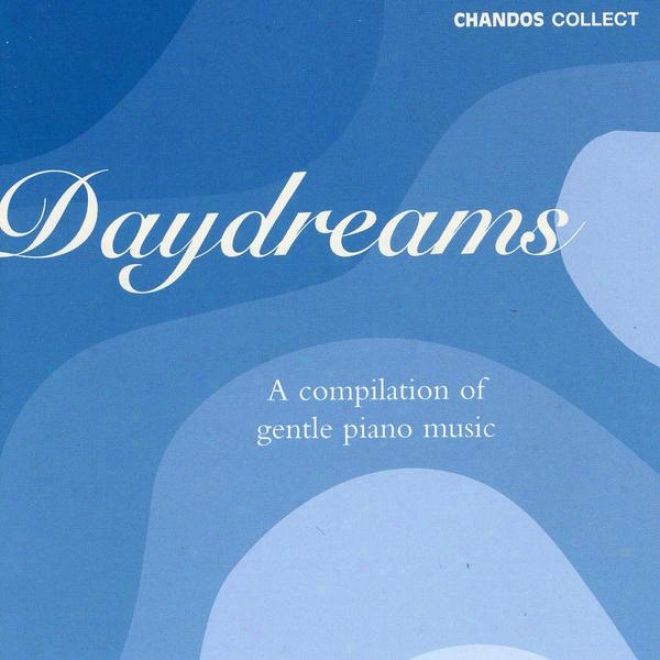 """""""daydreams"""" -  Selected Piano Works By Liszt, Brahms, Beethoven, Chopim & Others"""