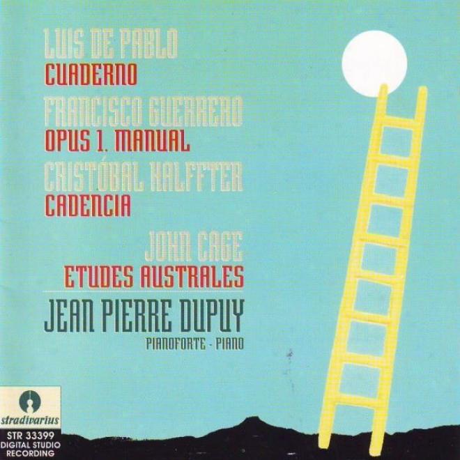 De Pablo : Cuaderno - Guerrero : Op.1 Manaul - Halfter : Cadencia - Cage : Etudes Australes