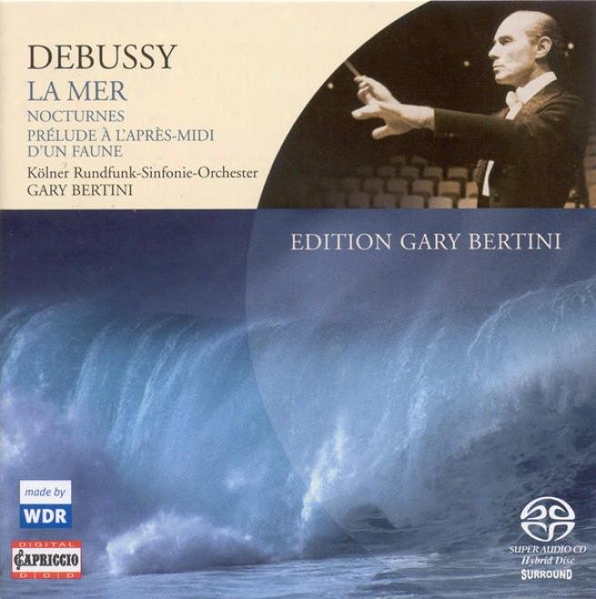 Debussy, C.: La Mer / Nocturnes / Prelude A L'parrs-midi D'un Faune (cologne Radio Symphony, Bedtini)