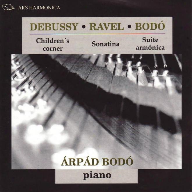 Debussy: Children's Corner - Ravel: Sonatina - Bodã³: Suite Armã³nica, Once Piezas Caracterãsticas, Diez Miniaturas